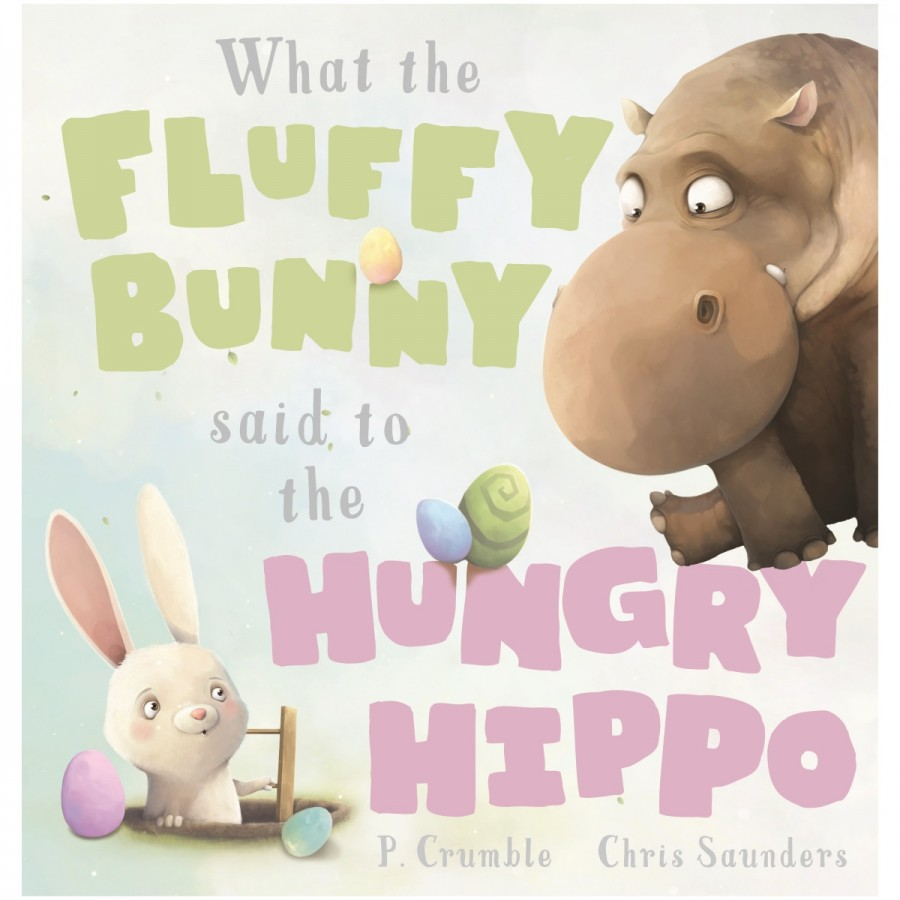 Book - What The Fluffy Bunny Said To The Hungry Hippo